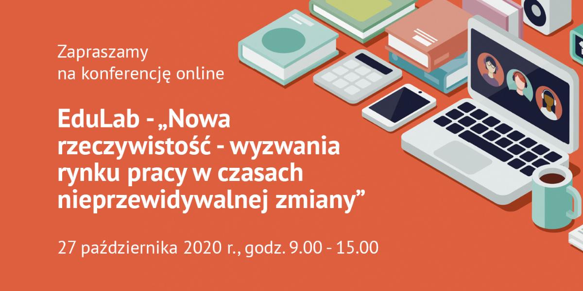 """Konferencja EduLab – """"Nowa rzeczywistość – wyzwania rynku pracy w czasach nieprzewidywalnej zmiany"""""""
