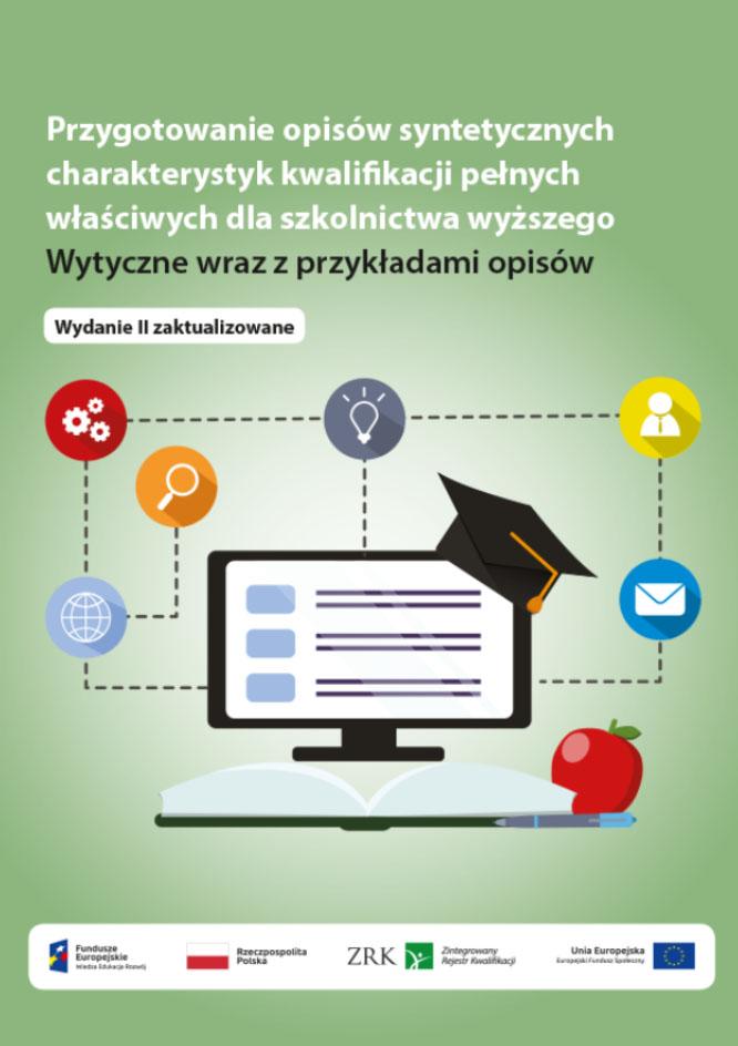 Przygotowanie opisów syntetycznych charakterystyk kwalifikacji pełnych właściwych dla szkolnictwa wyższego Wytyczne wraz z przykładami opisów (EDYCJA 2)