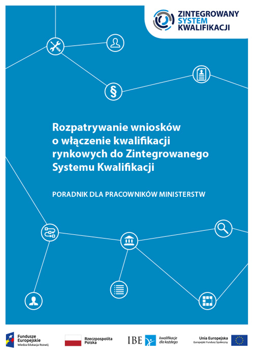 Rozpatrywanie wniosków o włączenie kwalifikacji rynkowych do Zintegrowanego Systemu Kwalifikacji. Poradnik dla ministerstw (2018)